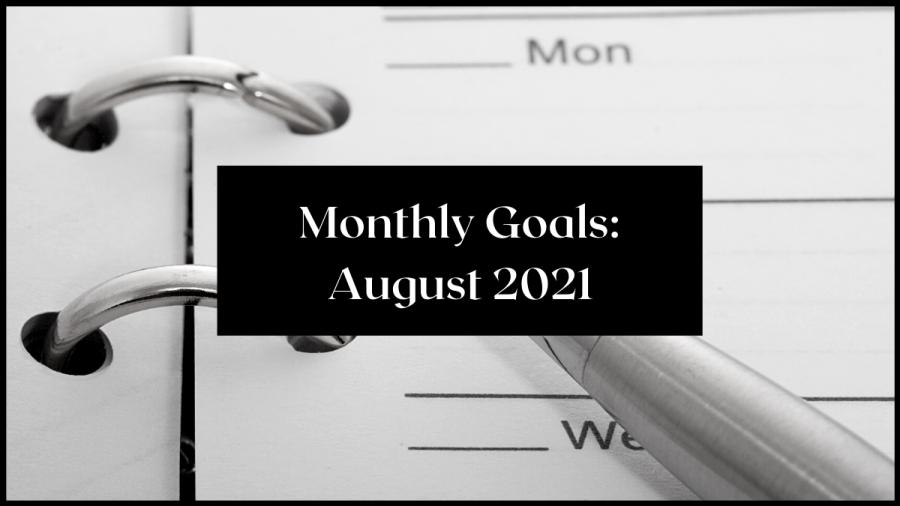 Monthly Goals: August 2021 | AriMeghlen.co.uk