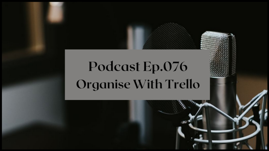 Podcast Ep 076 - Organise with Trello | The Merry Writer Podcast